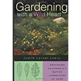 Gardening with a Wild Heart: Restoring California's Native Landscapes at Home ~ Judith Larner Lowry