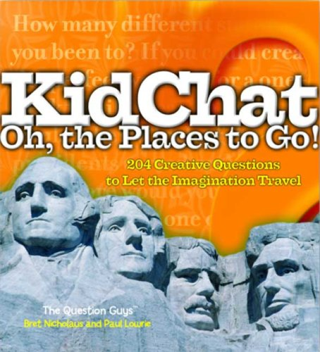 KidChat Oh, the Places to Go!: 204 Creative Questions to Let the Imagination Travel, BRET NICHOLAUS, PAUL LOWRIE