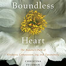 Boundless Heart: The Buddha's Path of Kindness, Compassion, Joy, and Equanimity Audiobook by Christina Feldman Narrated by Erin Moon