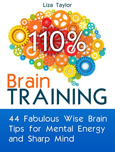Free Kindle Book : Brain Training: 44 Fabulous Wise Brain Tips for Mental Energy and Sharp Mind (Brain Training, Memory Improvement, Brain Plasticity)