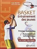 BASKET - ENTRA�NEMENT DES JEUNES - principes fondamentaux et perfectionnement technico-tactique - 150 fiches techniques