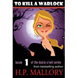 To Kill A Warlock, an Urban Fantasy / Paranormal Romance (Dulcie O'Neil Series, Book #1)
