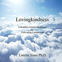 Lovingkindness: A Buddhist Guided Meditation for Cultivating Compassion Audiobook by Loretta Siani Ph.D. Narrated by Loretta Siani