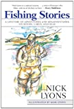 img - for Fishing Stories: A Lifetime of Adventures and Misadventures on Rivers, Lakes, and Seas book / textbook / text book