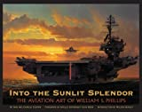 img - for Into the Sunlit Splendor: The Aviation Art of William S. Phillips book / textbook / text book