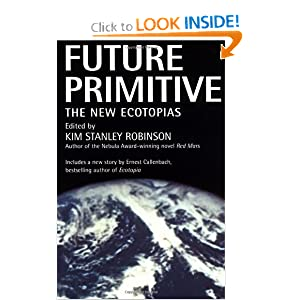 Future Primitive: The New Ecotopias by Kim Stanley Robinson