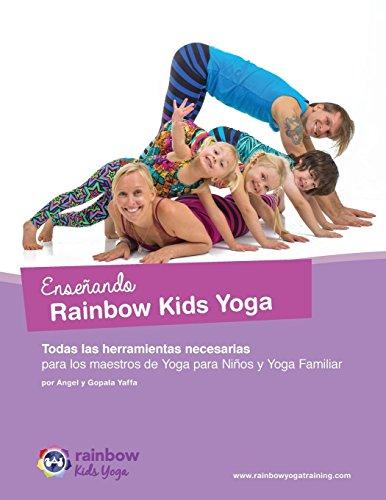 Enseñando Rainbow Kids Yoga: Todas Las Herramientas Necesarias Para Los Maestros de Yoga Para Niños y Yoga Familiar  [Yaffa, Gopala Amir - Yaffa, Angel] (Tapa Blanda)
