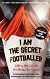 Book - I Am The Secret Footballer: Lifting the Lid on the Beautiful Game