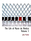 img - for The Life of Marie de Medicis Volume 1 book / textbook / text book