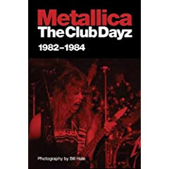 Metallica: The Club Dayz 1982 - 1984 : Live, Raw and Without a Photo Pit!