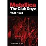 Metallica: The Club Dayz, 1982-1984: Live, Raw and Without a Photo Pit! ~ Bill Hale