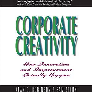Corporate Creativity: How Innovation and Improvement Actually Happen | [Alan G. Robinson (Professor of Management, University of Massachusetts), Sam Stern (Professor of Education, Oregon State University)]
