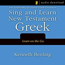 Sing and Learn New Testament Greek: The Easiest Way to Learn Greek Grammar (       UNABRIDGED) by Kenneth Berding