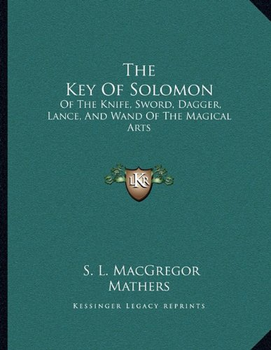 The Key of Solomon: Of the Knife, Sword, Dagger, Lance, and Wand of the Magical Arts