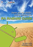 These Are The Droids You're Looking For: An Android Guide Front Cover