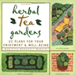 Herbal Tea Gardens: 22 Plans for Your...