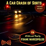 A Car Crash of Sorts | Frank Marcopolos