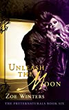 Unleash The Moon (The Preternaturals Book 6)
