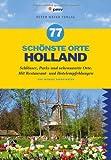 77 schönste Orte Holland: Schlösser, Parks und sehenswerte Orte. Mit Restaurant- und Hotelempfehlungen