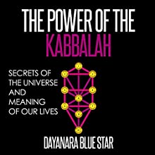 The Power of the Kabbalah: Secrets of the Universe and Meaning of Our Lives | Livre audio Auteur(s) :  Dayanara Blue Star Narrateur(s) : Cathy Beard