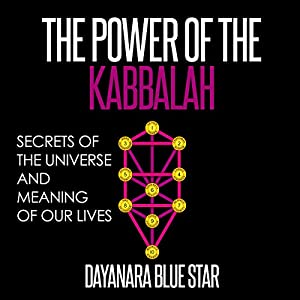 The Power of the Kabbalah: Secrets of the Universe and Meaning of Our Lives Hörbuch von  Dayanara Blue Star Gesprochen von: Cathy Beard