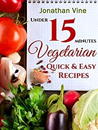 Vegetarian Quick & Easy - Under 15 Minutes: by Jonathan Vine ebook deal