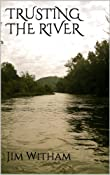 Amazon.com: TRUSTING THE RIVER eBook: Jim Witham: Kindle Store