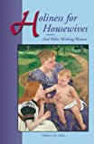 img - for Holiness for Housewives: And Other Working Women book / textbook / text book