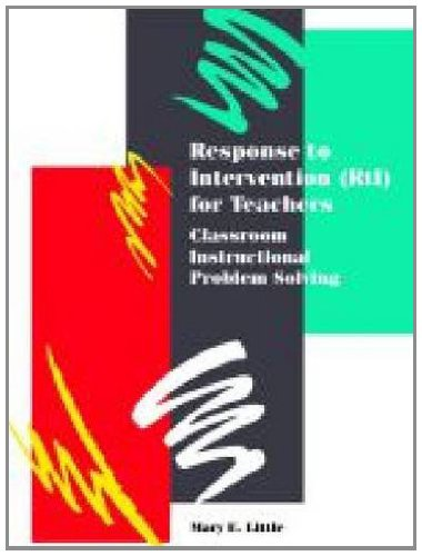 Response to Intervention (RtI) for Teachers: Classroom Instructional Problem Solving