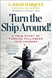 Turn the Ship Around!: A True Story of