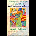 Writing the Landscape of Your Mind  by Natalie Goldberg Narrated by Natalie Goldberg