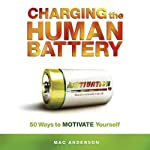 Charging the Human Battery: 50 Ways to MOTIVATE Yourself | Mac Anderson