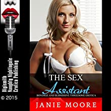 The Sex Assistant: Bondage and Submissive Threesome Erotica (       UNABRIDGED) by Janie Moore Narrated by Vivian Lee Fox
