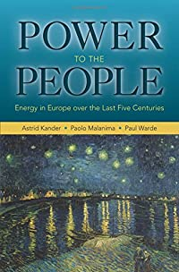 Power to the People: Energy in Europe over the Last Five Centuries (The Princeton Economic History of the Western World) download ebook