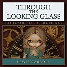 Through the Looking Glass (       UNABRIDGED) by Lewis Carroll Narrated by B.J. Harrison