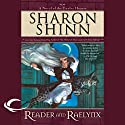 Reader and Raelynx: The Twelve Houses, Book 4 (       UNABRIDGED) by Sharon Shinn Narrated by Joe Barrett