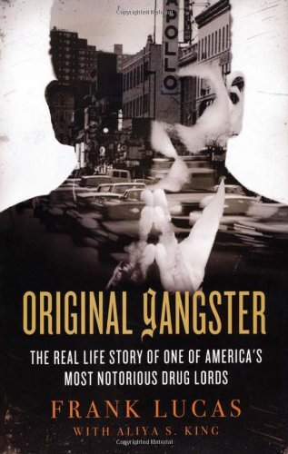 Original Gangster: The Real Life Story of One of America's Most Notorious Drug Lords, by Frank Lucas with Aliya S. King