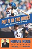 Put It In the Book!: A Half-Century of Mets Mania by Rose, Howie, Pepe, Phil (3/1/2013)