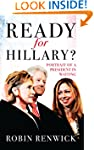 Ready for Hillary?: Portrait of a Pre...