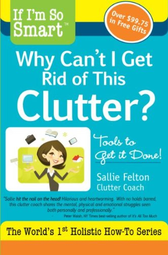 If I'm So Smart, Why Can't I Get Rid of this Clutter? (If I'm So Smart Series)
