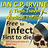 Free to Infect, First to Die:A medical thriller time travel action adventure (21st Century Pirates Inc. - Part Two)