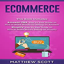 Ecommerce: Amazon FBA - Step by Step Guide on How to Make Money Selling on Amazon | Shopify: Step by Step Guide on How to Make Money Selling on Shopify | Livre audio Auteur(s) : Matthew Scott Narrateur(s) : Christopher Preece
