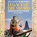Legacy of the Sword: Chronicles of the Cheysuli, Book 3 Audiobook by Jennifer Roberson Narrated by Bronson Pinchot