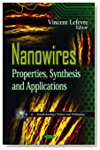 Nanowires: Properties, Synthesis and Applications (Nanotechnology Science and Technology)