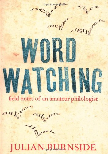 Wordwatching: Field Notes Of An Amateur Philologist
