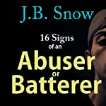 16 Signs of an Abuser or Batterer: Personal Support Included!: Transcend Mediocrity, Book 60 | J.B. Snow