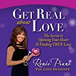 Get Real About Love: The Secrets to Opening Your Heart & Finding True Love | Renee Piane