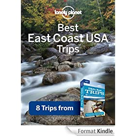 Lonely Planet Best East Coast USA's Trips: 8 Trips from USA's Best Trips Travel Guide