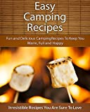 Easy Camping Recipes: Fun and Delicious Camp Fire Recipes To Keep You Warm, Full and Happy (The Easy Recipe)