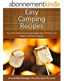 Easy Camping Recipes: Fun and Delicious Camp Fire Recipes To Keep You Warm, Full and Happy (The Easy Recipe) (English Edition)